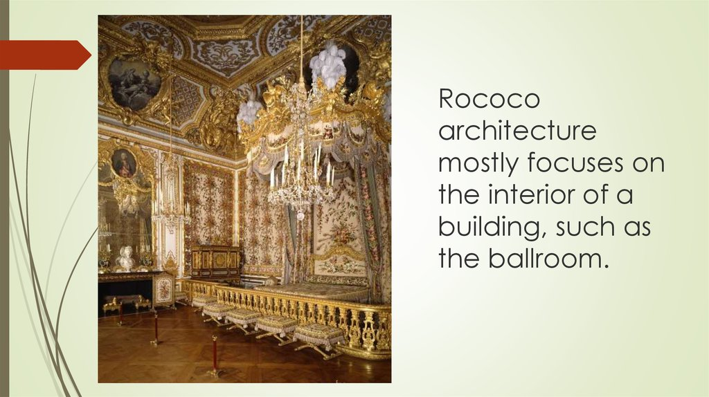 Rococo architecture mostly focuses on the interior of a building, such as the ballroom.