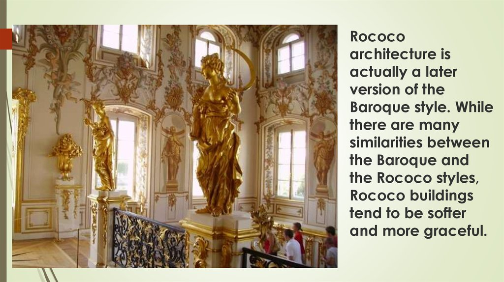 Rococo architecture is actually a later version of the Baroque style. While there are many similarities between the Baroque and