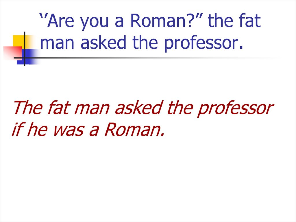 "''Are you a Roman?"" the fat man asked the professor."