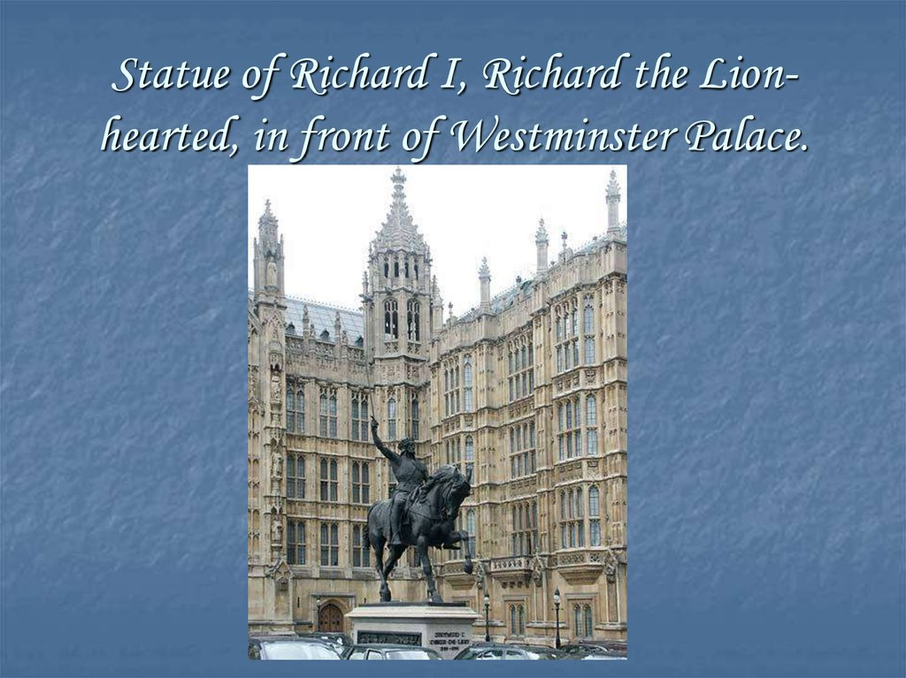 Statue of Richard I, Richard the Lion-hearted, in front of Westminster Palace.