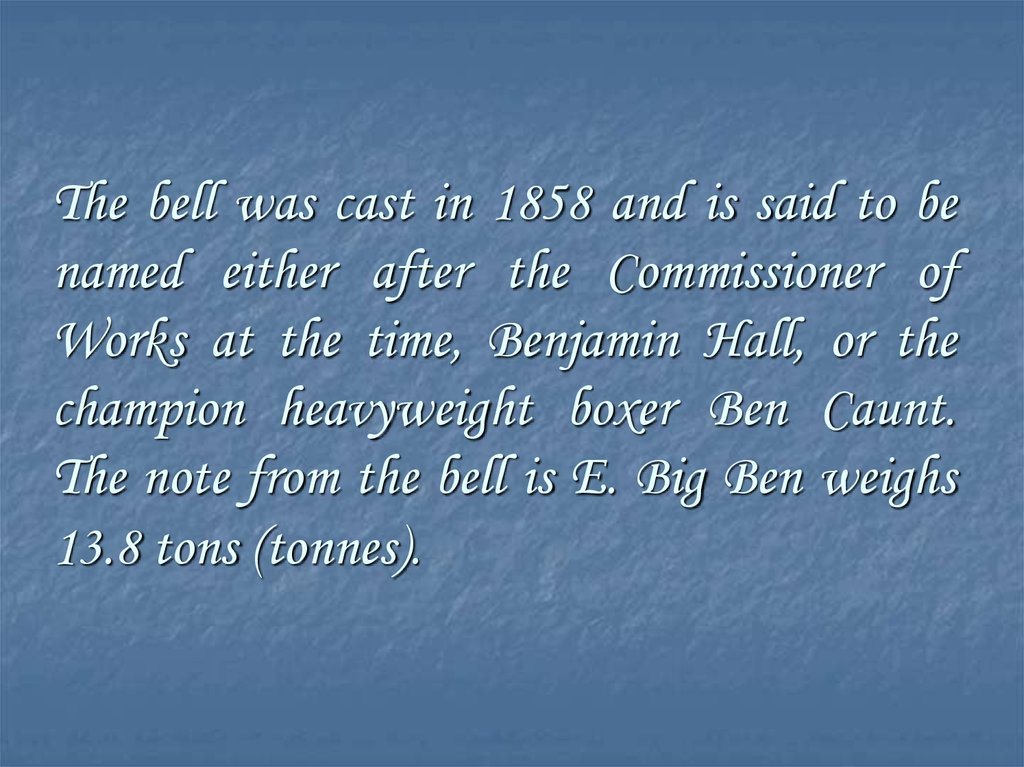 The bell was cast in 1858 and is said to be named either after the Commissioner of Works at the time, Benjamin Hall, or the