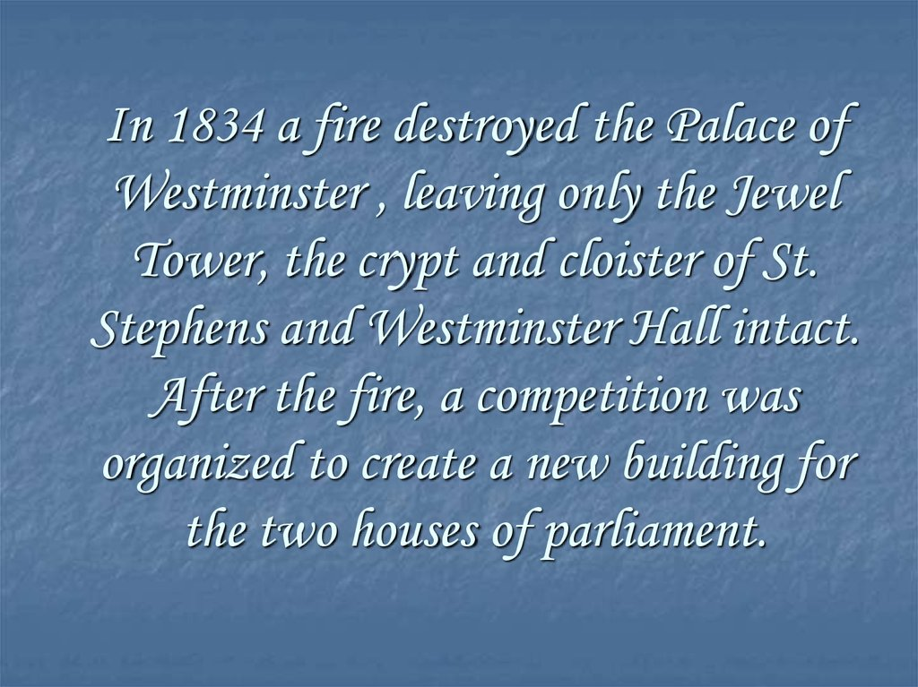 In 1834 a fire destroyed the Palace of Westminster , leaving only the Jewel Tower, the crypt and cloister of St. Stephens and