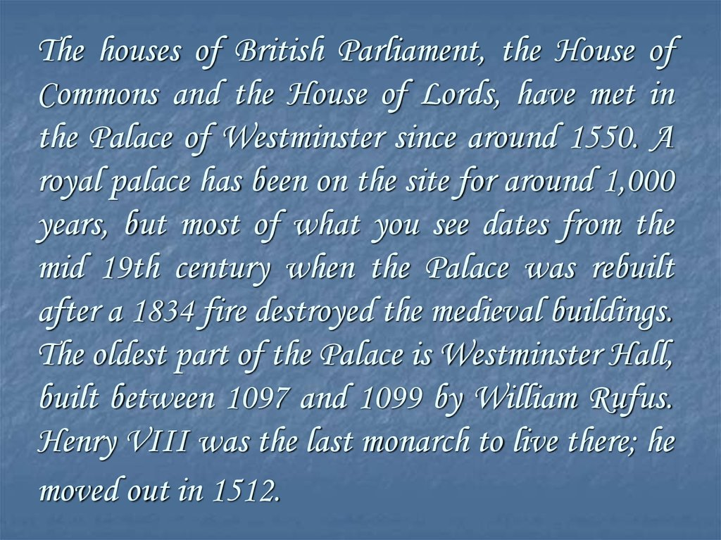 The houses of British Parliament, the House of Commons and the House of Lords, have met in the Palace of Westminster since