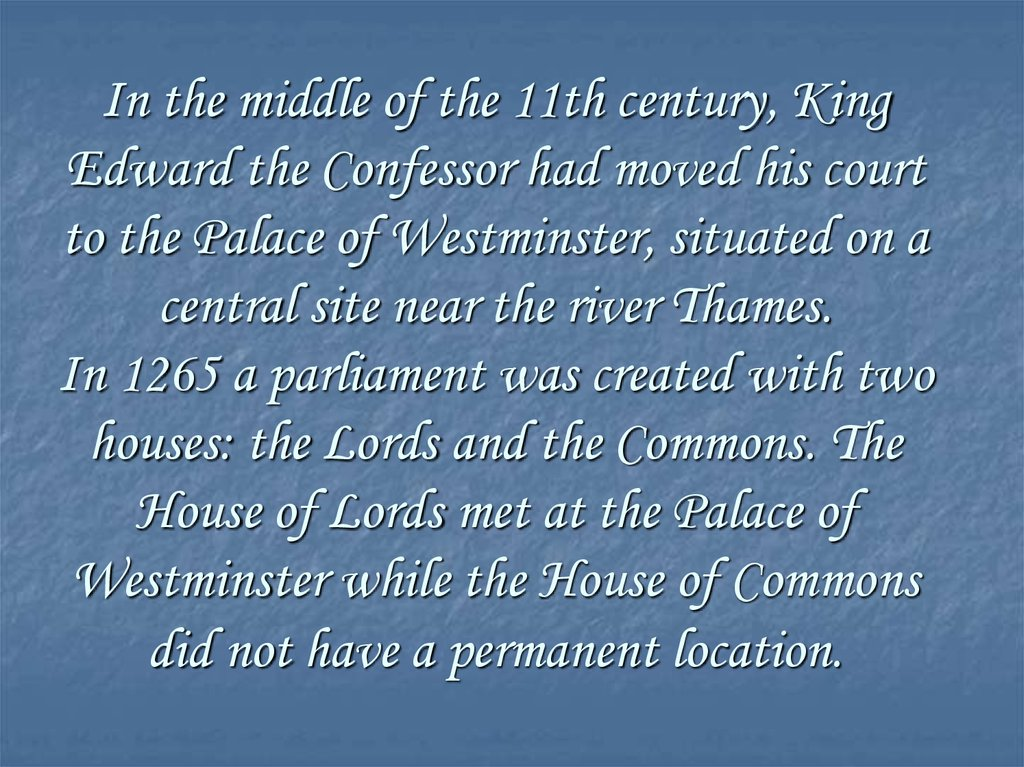 In the middle of the 11th century, King Edward the Confessor had moved his court to the Palace of Westminster, situated on a