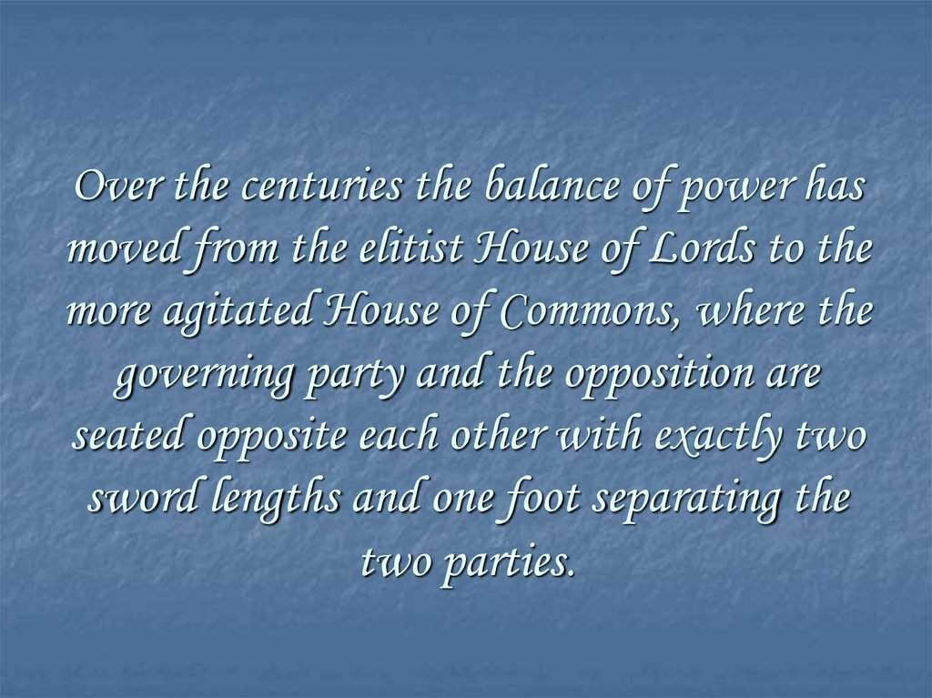 Over the centuries the balance of power has moved from the elitist House of Lords to the more agitated House of Commons, where