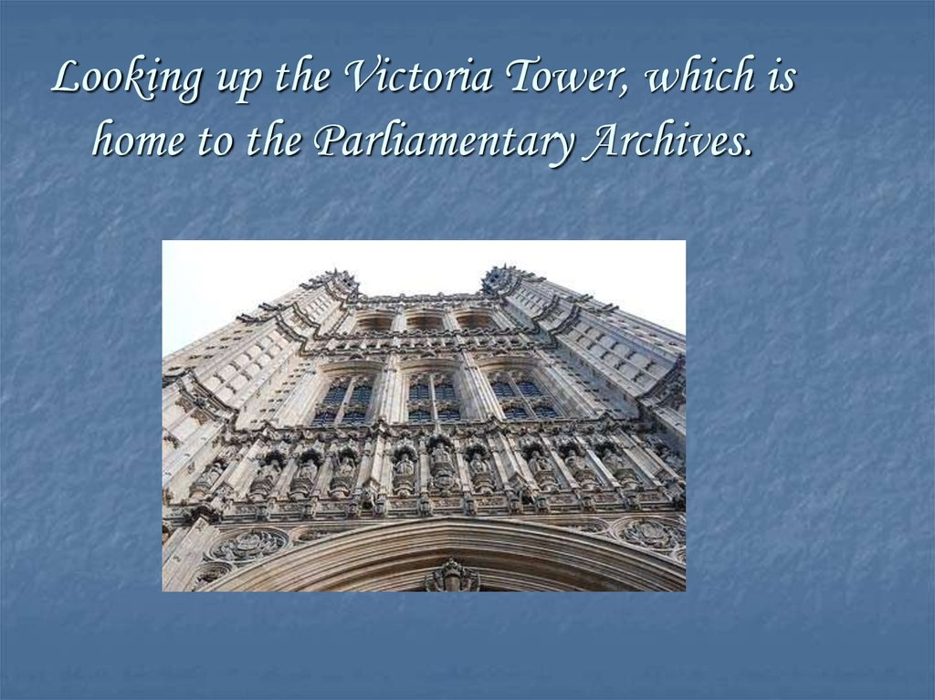 Looking up the Victoria Tower, which is home to the Parliamentary Archives.