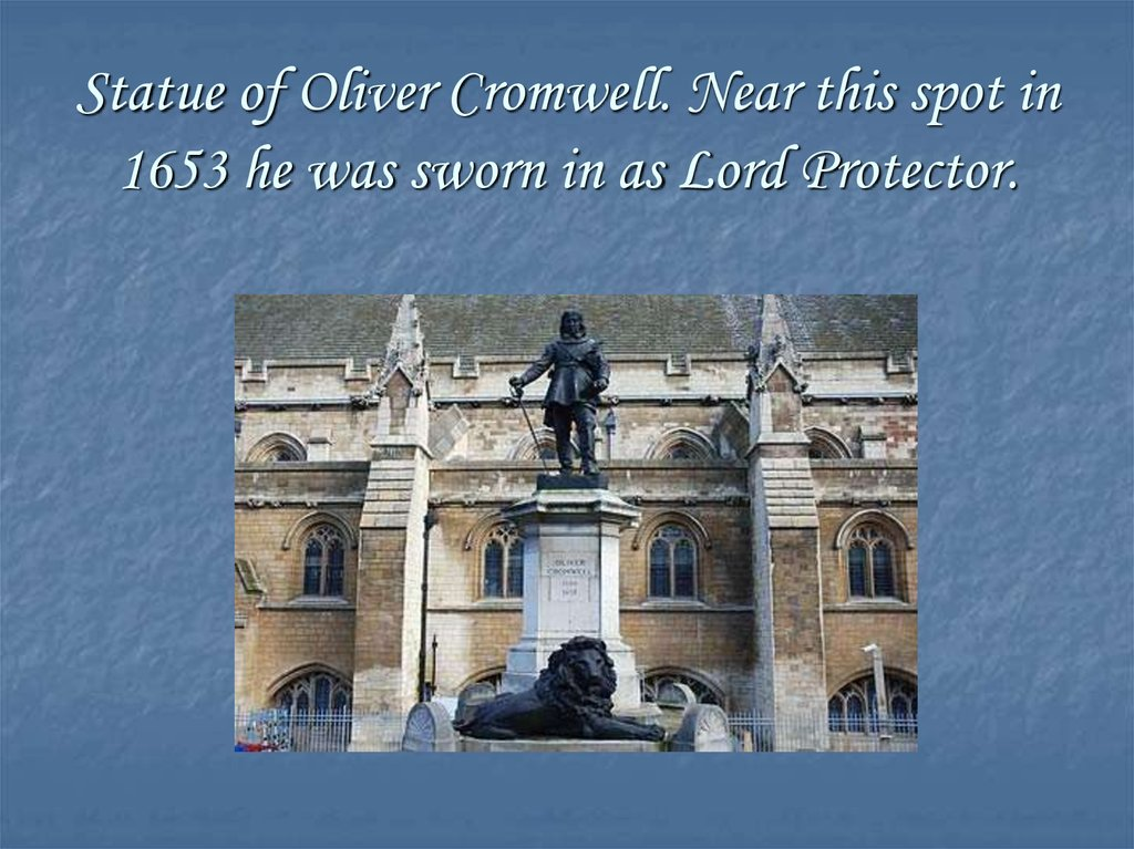Statue of Oliver Cromwell. Near this spot in 1653 he was sworn in as Lord Protector.