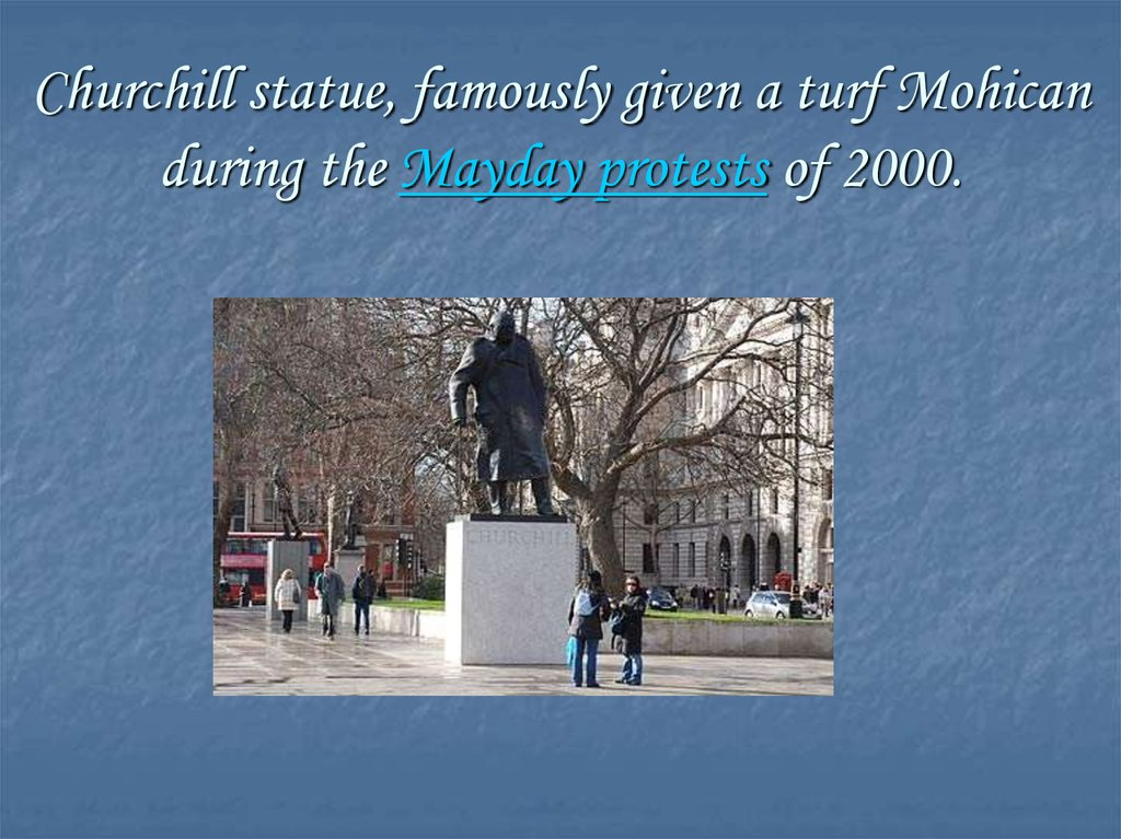 Churchill statue, famously given a turf Mohican during the Mayday protests of 2000.