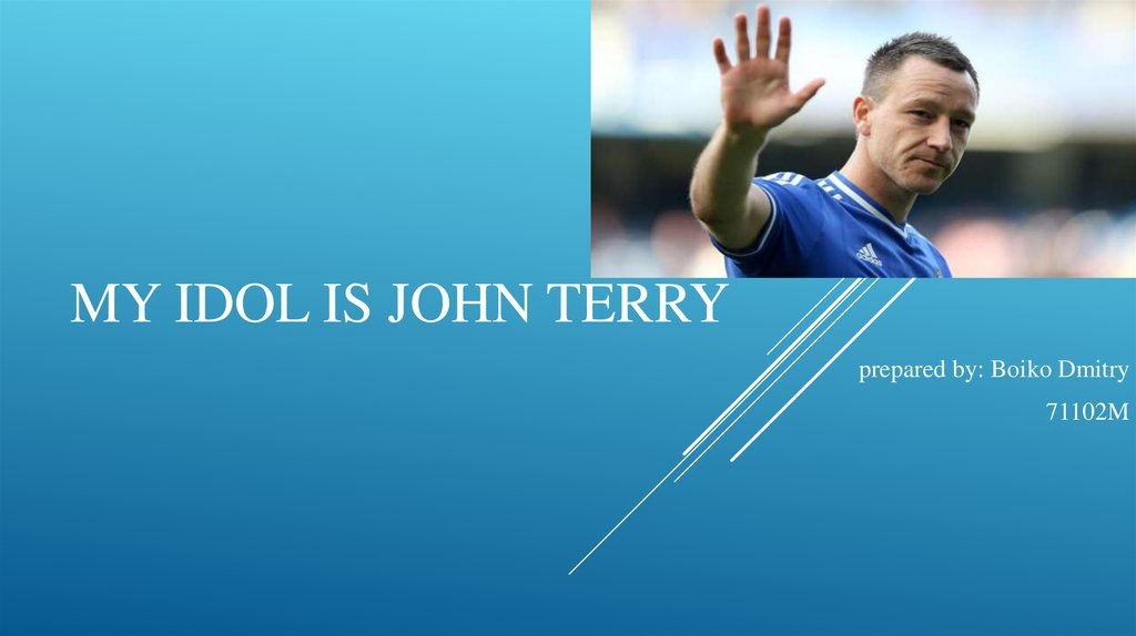 my idol is John Terry