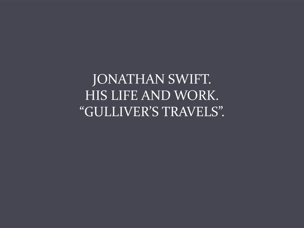 "JONATHAN SWIFT. HIS LIFE AND WORK. ""GULLIVER'S TRAVELS""."