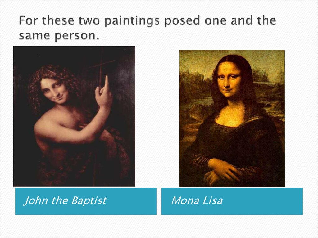 For these two paintings posed one and the same person.