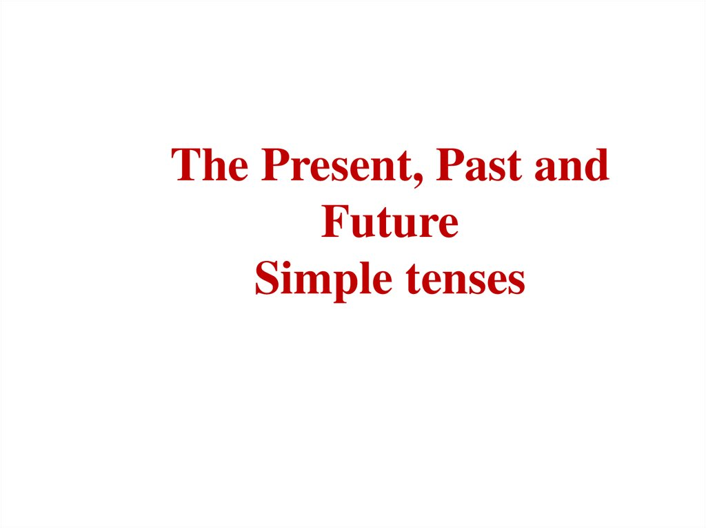 The Present, Past and Future Simple tenses