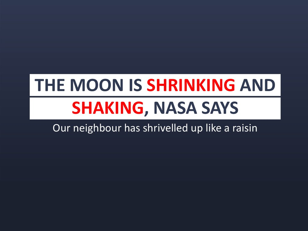 THE MOON IS SHRINKING AND SHAKING, NASA SAYS