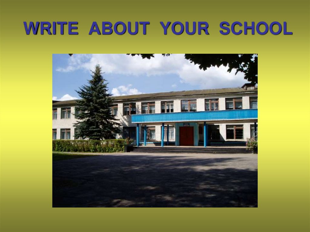 WRITE ABOUT YOUR SCHOOL