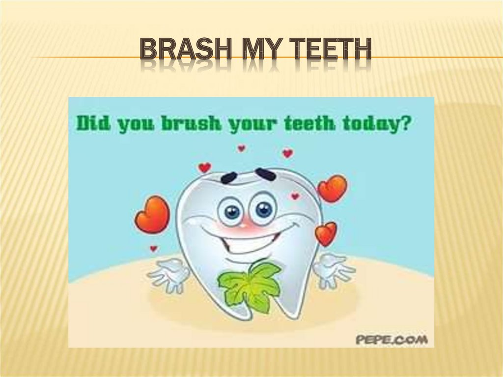 BRASH MY TEETH