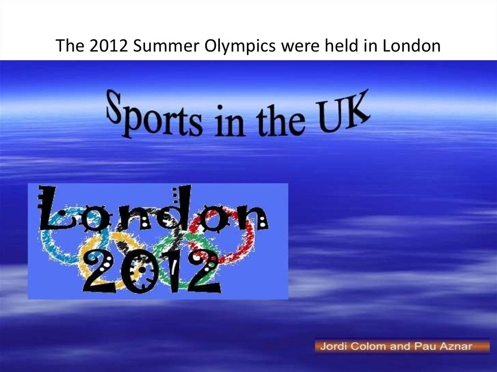 The 2012 Summer Olympics were held in London