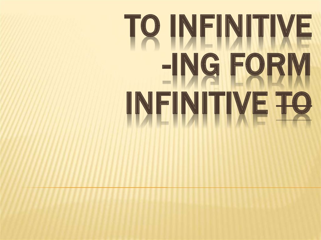 To infinitive -ing form infinitive to