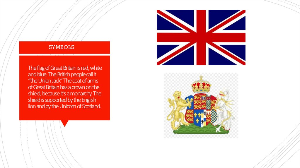 "The flag of Great Britain is red, white and blue. The British people call it ""the Union Jack"" The coat of arms of Great Britain"