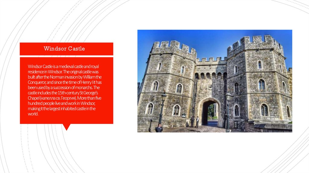 Windsor Castle is a medieval castle and royal residence in Windsor. The original castle was built after the Norman invasion by