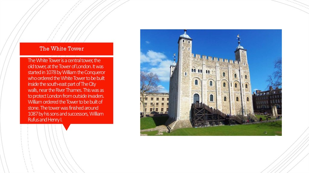 The White Tower is a central tower, the old tower, at the Tower of London. It was started in 1078 by William the Conqueror who