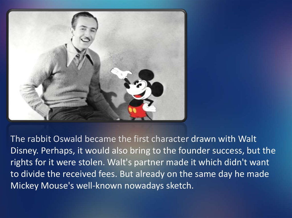 The rabbit Oswald became the first character drawn with Walt Disney. Perhaps, it would also bring to the founder success, but