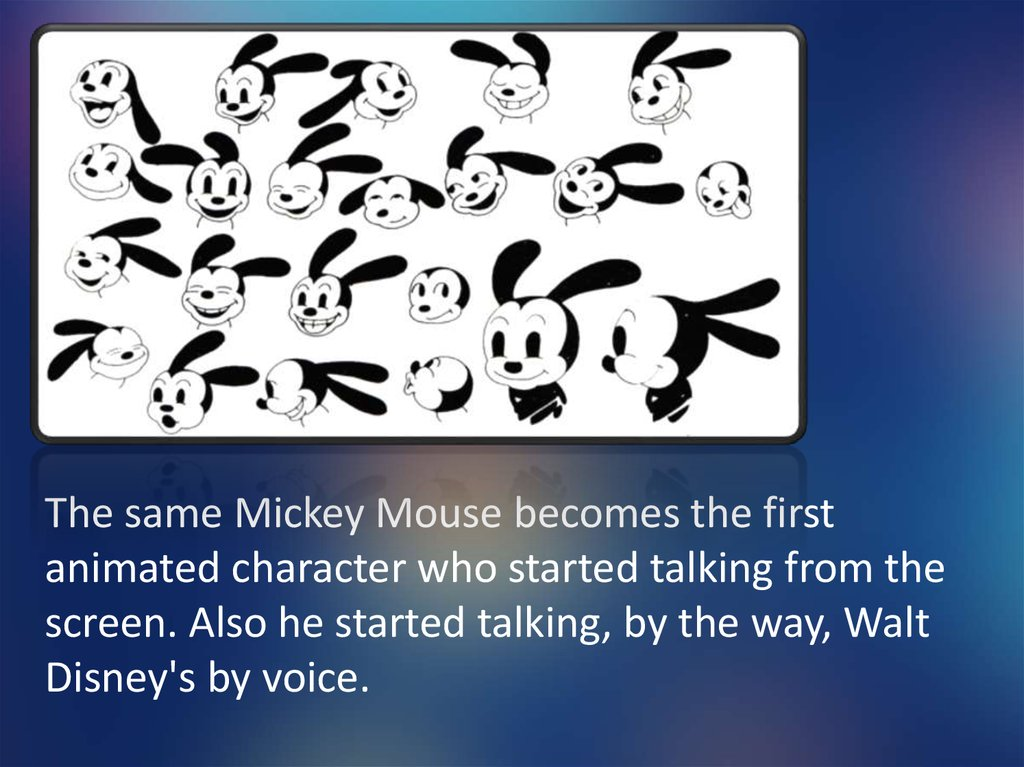 The same Mickey Mouse becomes the first animated character who started talking from the screen. Also he started talking, by the