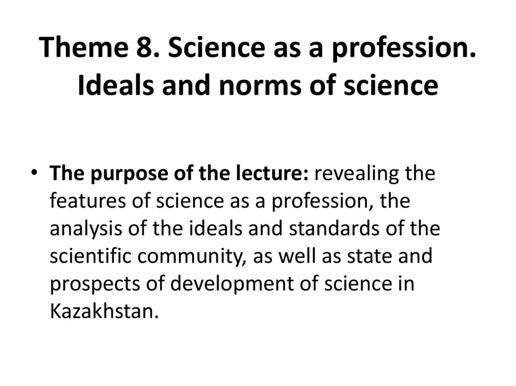 Тheme 8. Science as a profession. Ideals and norms of science