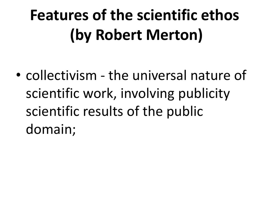 Features of the scientific ethos (by Robert Merton)