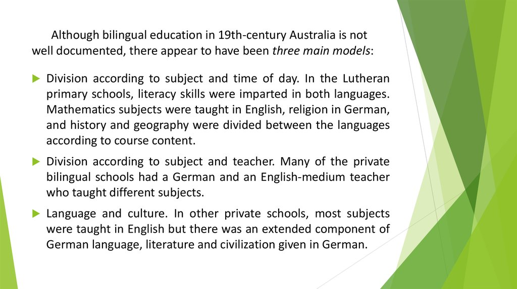 Although bilingual education in 19th-century Australia is not well documented, there appear to have been three main models: