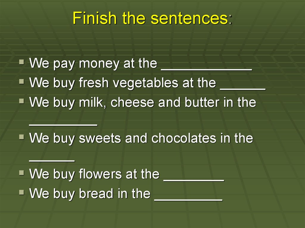 Finish the sentences: