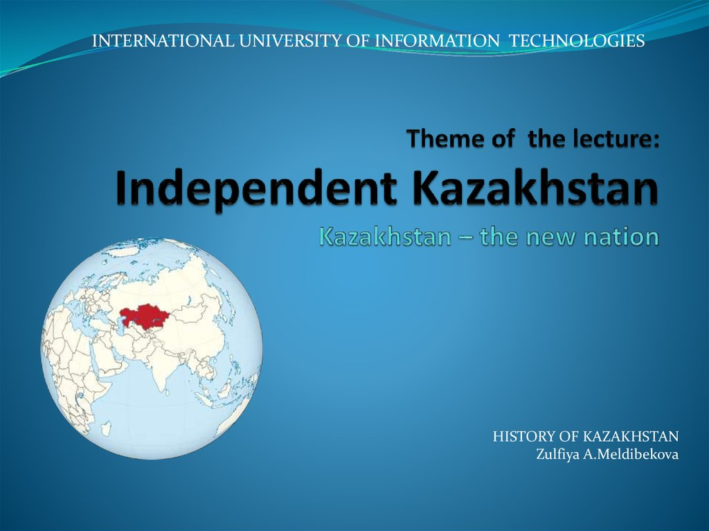 Theme of the lecture: Independent Kazakhstan Kazakhstan – the new nation