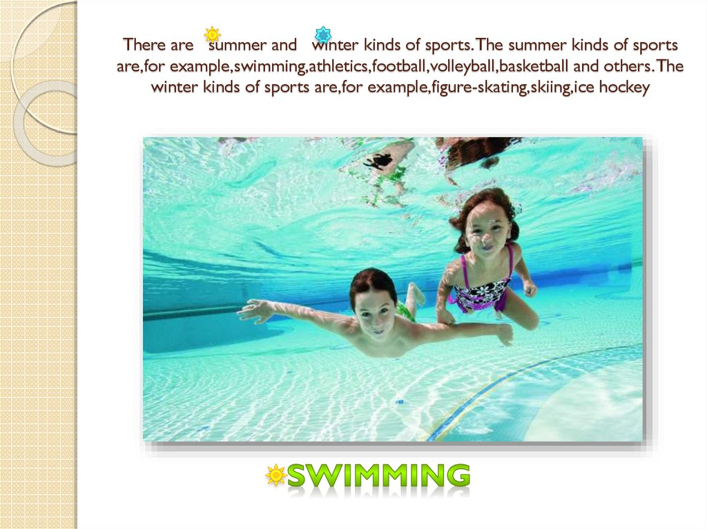 There are summer and winter kinds of sports. The summer kinds of sports are,for