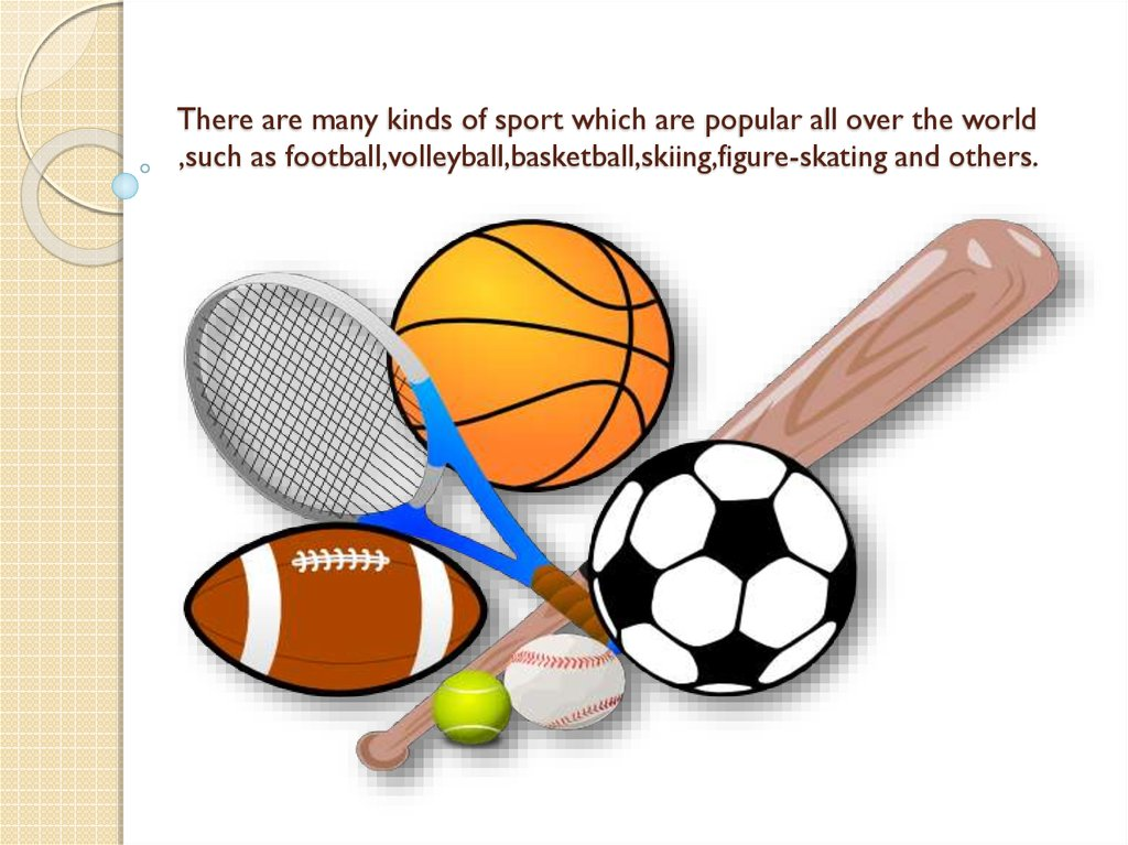 There are many kinds of sport which are popular all over the world ,such as
