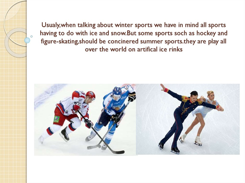 Usualy,when talking about winter sports we have in mind all sports having to do with ice and snow.But some sports soch as