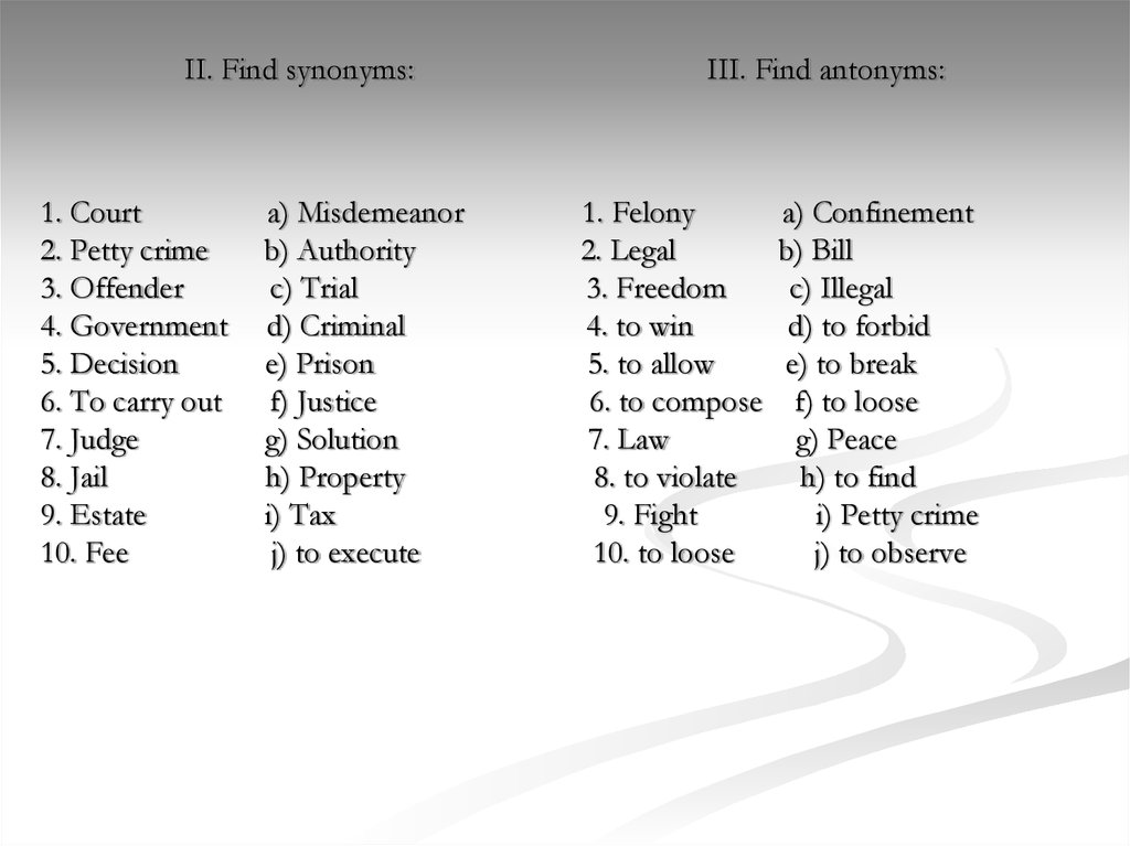 II. Find synonyms: III. Find antonyms: