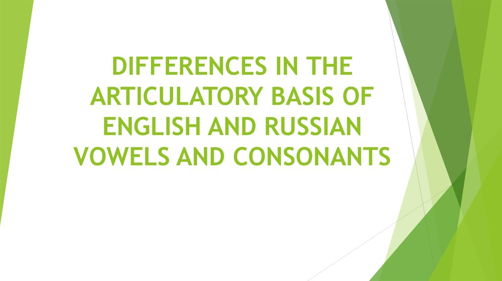 DIFFERENCES IN THE ARTICULATORY BASIS OF ENGLISH AND RUSSIAN VOWELS AND CONSONANTS