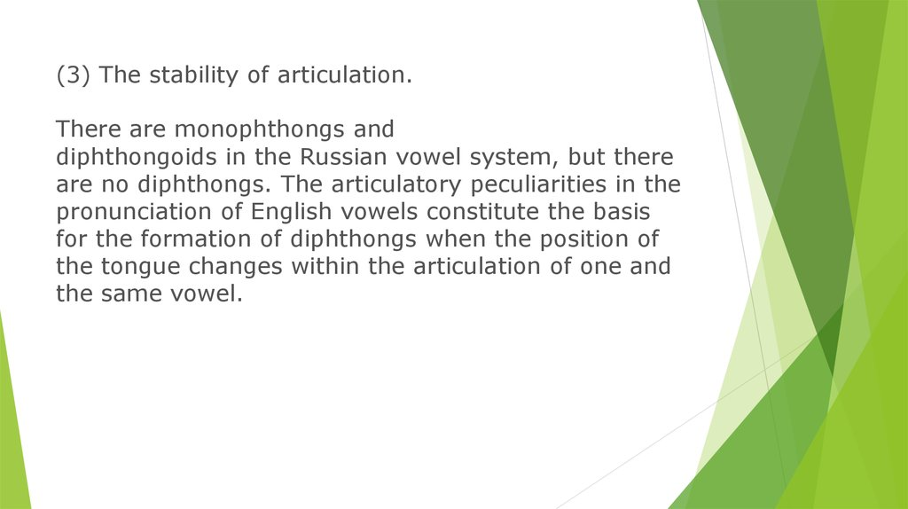 (3) The stability of articulation. There are monophthongs and diphthongoids in the Russian vowel system, but there are no