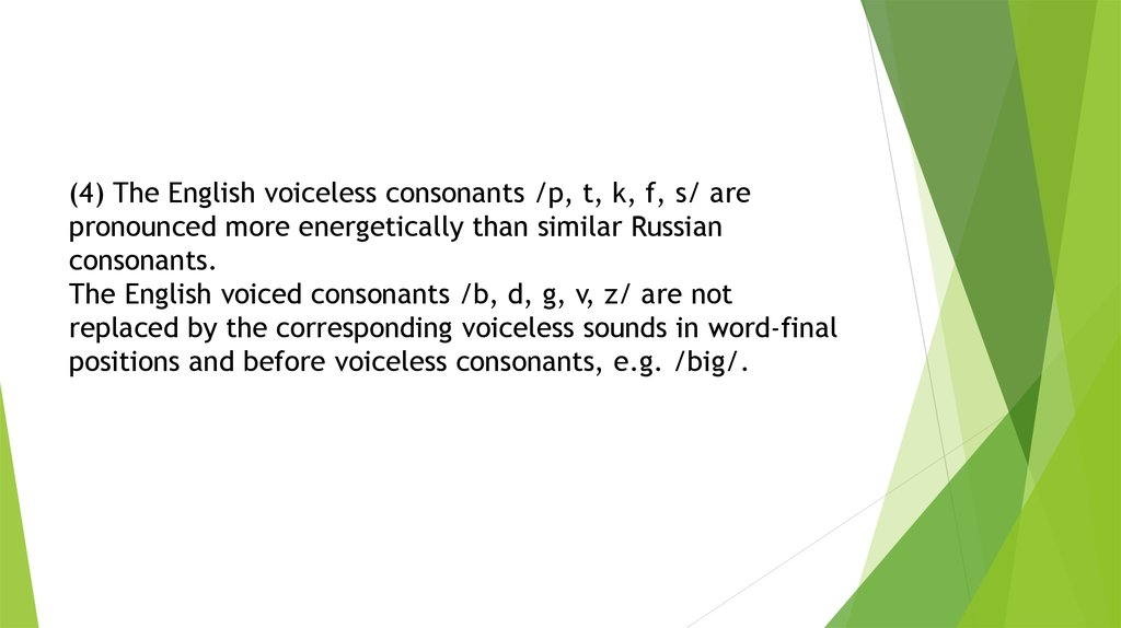 (4) The English voiceless consonants /p, t, k, f, s/ are pronounced more energetically than similar Russian consonants. The
