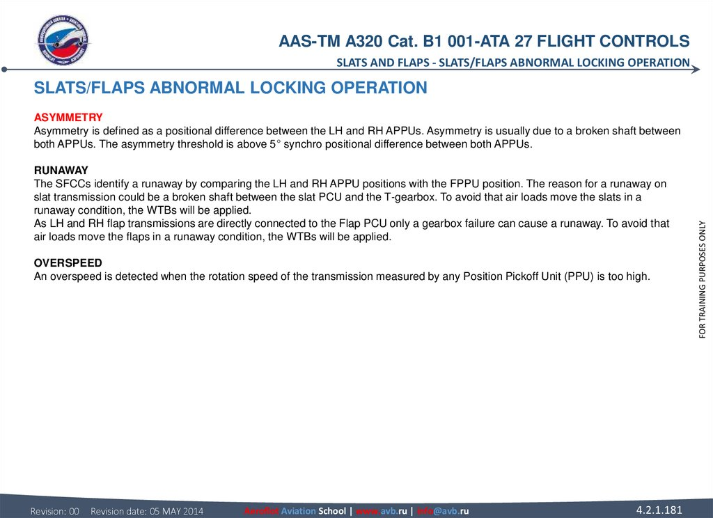 SLATS/FLAPS ABNORMAL LOCKING OPERATION ASYMMETRY Asymmetry is defined as a positional difference between the LH and RH APPUs.
