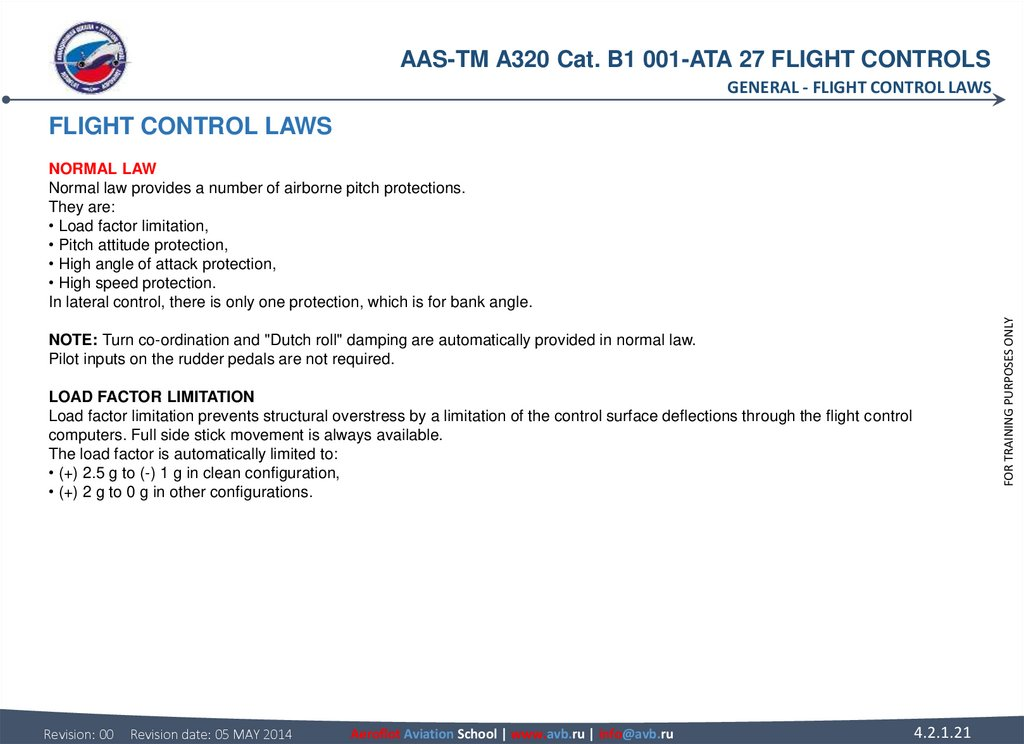 FLIGHT CONTROL LAWS NORMAL LAW Normal law provides a number of airborne pitch protections. They are: • Load factor limitation,