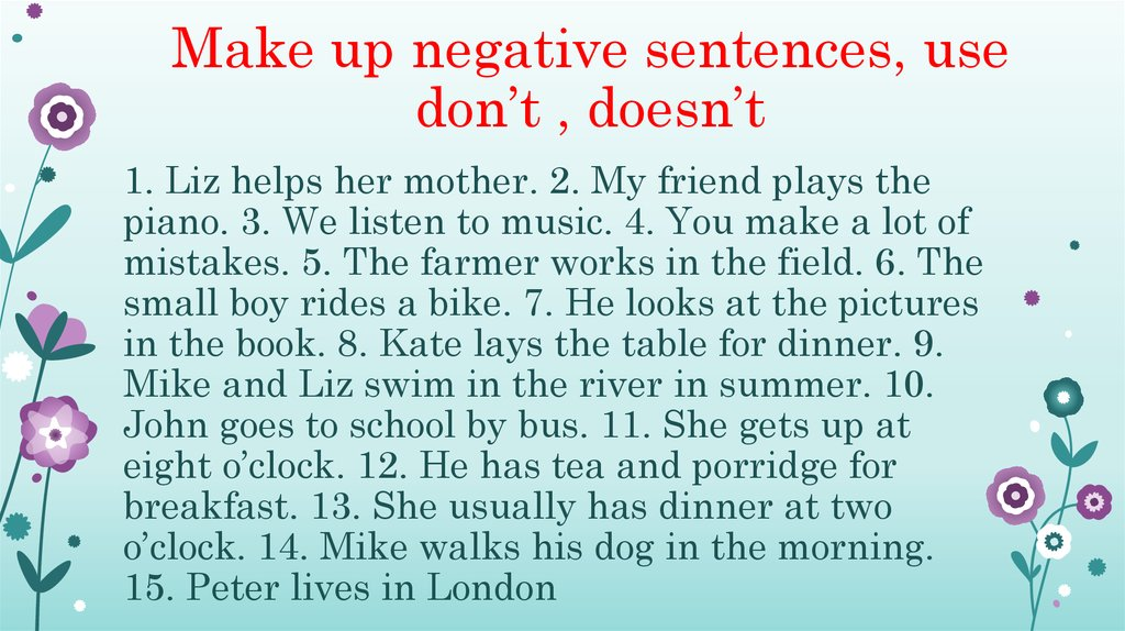 Make up negative sentences, use don't , doesn't