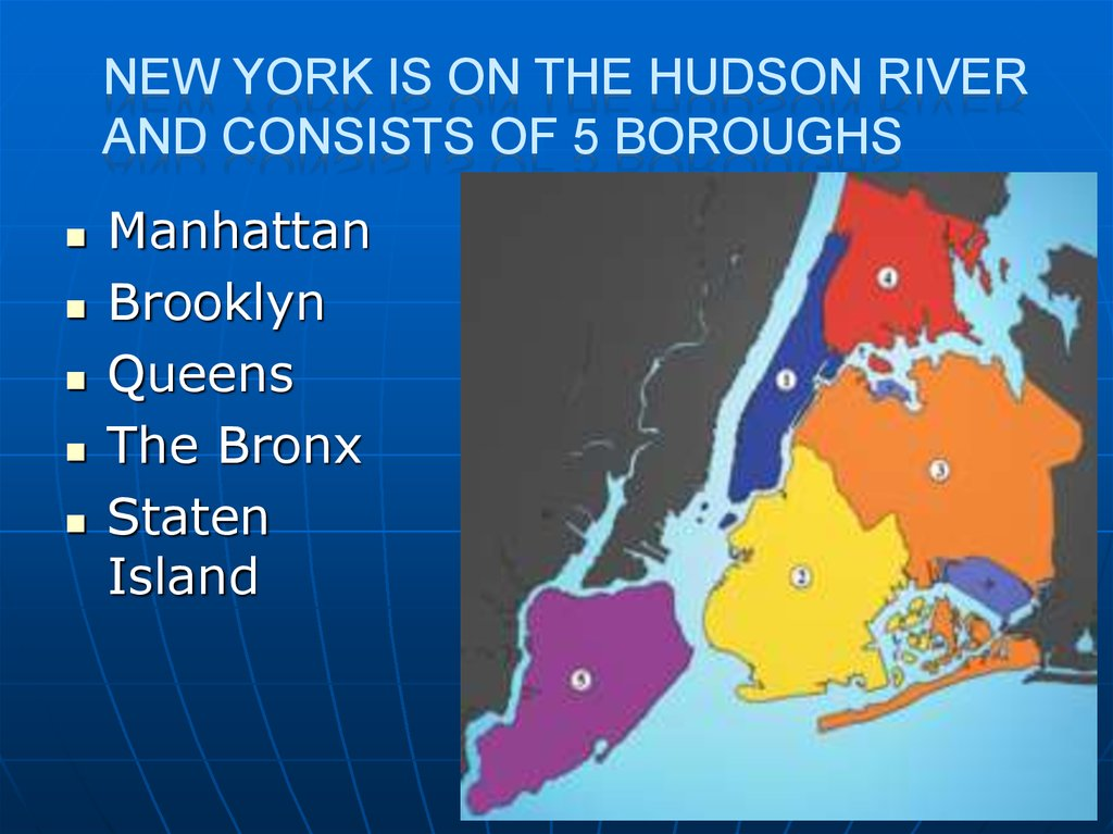 New York is on the Hudson River and consists of 5 boroughs