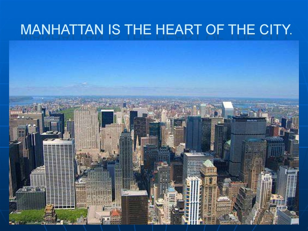 Manhattan is the heart of the city.
