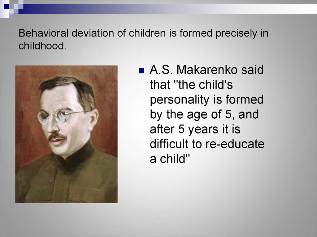 Behavioral deviation of children is formed precisely in childhood.