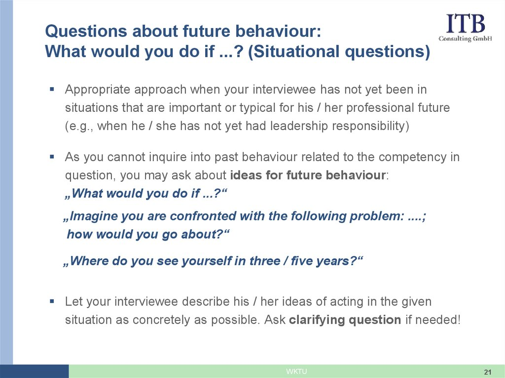 Questions about future behaviour: What would you do if ...? (Situational questions)