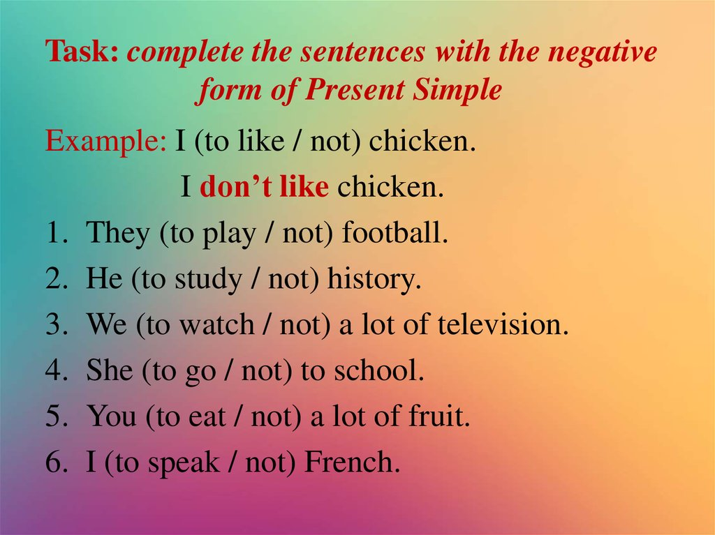 Task: complete the sentences with the negative form of Present Simple