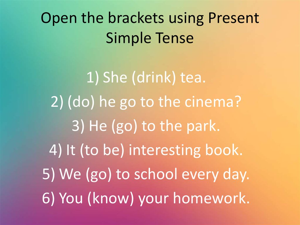 Open the brackets using Present Simple Tense