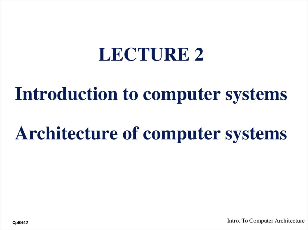 LECTURE 2 Introduction to computer systems Architecture of computer systems