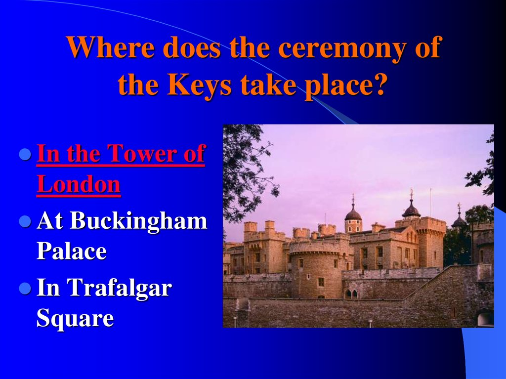 Where does the ceremony of the Keys take place?