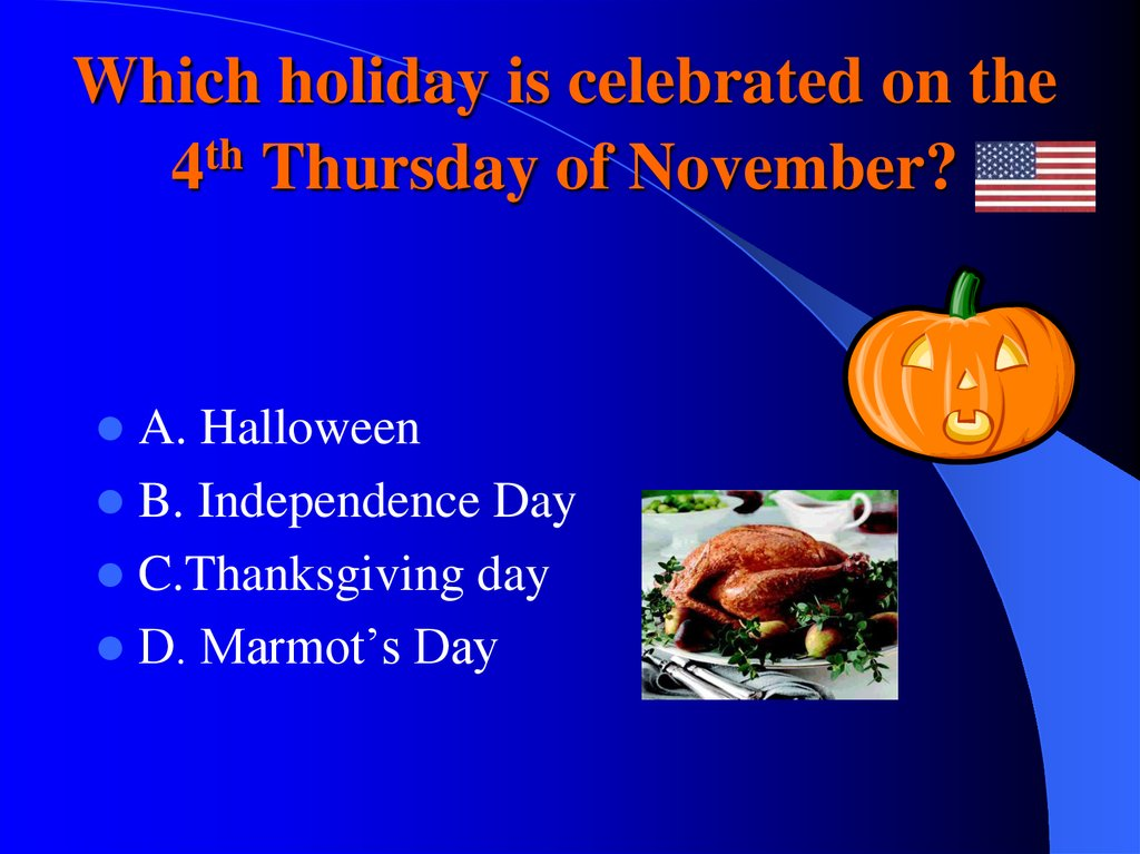 Which holiday is celebrated on the 4th Thursday of November?